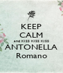 KEEP CALM and KISS KISS KISS ANTONELLA Romano - Personalised Poster A4 size
