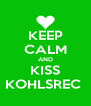KEEP CALM AND KISS KOHLSREC  - Personalised Poster A4 size