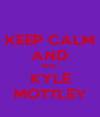 KEEP CALM AND KISS KYLE MOTTLEY - Personalised Poster A4 size