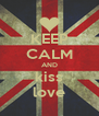 KEEP CALM AND kiss love - Personalised Poster A4 size