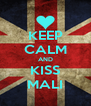 KEEP CALM AND KISS MALI - Personalised Poster A4 size