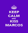KEEP CALM AND KISS MARCOS - Personalised Poster A4 size