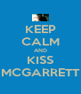 KEEP CALM AND KISS MCGARRETT - Personalised Poster A4 size