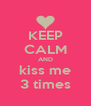 KEEP CALM AND kiss me 3 times - Personalised Poster A4 size