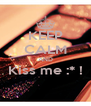 KEEP CALM AND Kiss me :* !  - Personalised Poster A4 size