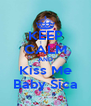KEEP CALM AND Kiss Me Baby Sica - Personalised Poster A4 size