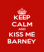 KEEP CALM AND KISS ME BARNEY - Personalised Poster A4 size