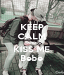 KEEP CALM AND KISS ME Bebe - Personalised Poster A4 size