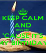 KEEP CALM AND KISS ME 'CAUSE IT'S MY BIRTHDAY - Personalised Poster A4 size