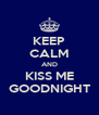 KEEP CALM AND KISS ME GOODNIGHT - Personalised Poster A4 size