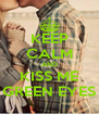 KEEP CALM AND KISS ME GREEN EYES - Personalised Poster A4 size