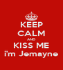 KEEP CALM AND KISS ME i'm Jemayne - Personalised Poster A4 size