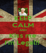 KEEP CALM AND Kiss me I'm Legal!!  - Personalised Poster A4 size