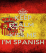 KEEP CALM AND KISS ME I'M SPANISH - Personalised Poster A4 size