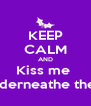 KEEP CALM AND Kiss me  Kiss me underneathe the mistletoe - Personalised Poster A4 size