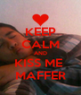 KEEP CALM AND KISS ME  MAFFER - Personalised Poster A4 size