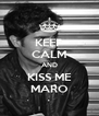KEEP CALM AND KISS ME MARO - Personalised Poster A4 size