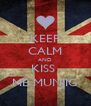 KEEP CALM AND KISS  ME MUNJIG - Personalised Poster A4 size
