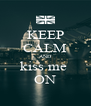 KEEP CALM AND kiss me  ON - Personalised Poster A4 size