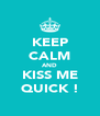 KEEP CALM AND KISS ME QUICK ! - Personalised Poster A4 size