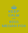 KEEP CALM AND KISS MEGAN FOX - Personalised Poster A4 size