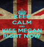 KEEP CALM AND KISS MEGAN RIGHT NOW - Personalised Poster A4 size