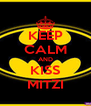 KEEP CALM AND KISS MITZI - Personalised Poster A4 size