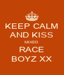 KEEP CALM AND KISS MIXED  RACE BOYZ XX - Personalised Poster A4 size