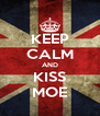 KEEP CALM AND KISS MOE - Personalised Poster A4 size