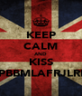 KEEP CALM AND KISS MPBBMLAFRJLRLF - Personalised Poster A4 size