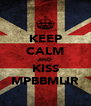 KEEP CALM AND KISS MPBBMLIR - Personalised Poster A4 size