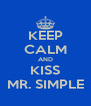 KEEP CALM AND KISS MR. SIMPLE - Personalised Poster A4 size