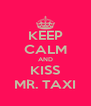 KEEP CALM AND KISS MR. TAXI - Personalised Poster A4 size