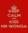KEEP CALM AND KISS MR WONGA - Personalised Poster A4 size