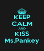 KEEP CALM AND KISS Ms.Pankey - Personalised Poster A4 size