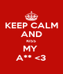 KEEP CALM AND KISS MY  A** <3 - Personalised Poster A4 size