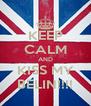 KEEP CALM AND KISS MY BELIN!!!! - Personalised Poster A4 size