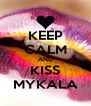 KEEP CALM AND KISS MYKALA - Personalised Poster A4 size