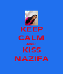 KEEP CALM AND KISS NAZIFA - Personalised Poster A4 size