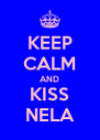 KEEP CALM AND KISS NELA - Personalised Poster A4 size