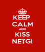 KEEP  CALM AND KISS NETGI - Personalised Poster A4 size