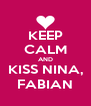 KEEP CALM AND KISS NINA, FABIAN - Personalised Poster A4 size