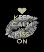 KEEP CALM AND KISS ON - Personalised Poster A4 size