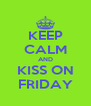 KEEP CALM AND KISS ON FRIDAY - Personalised Poster A4 size