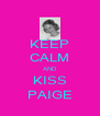 KEEP CALM AND KISS PAIGE - Personalised Poster A4 size