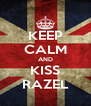 KEEP CALM AND KISS RAZEL - Personalised Poster A4 size
