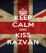 KEEP CALM AND KISS RAZVAN - Personalised Poster A4 size