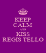 KEEP CALM AND KISS REGIS TELLO - Personalised Poster A4 size