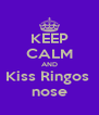 KEEP CALM AND Kiss Ringos  nose - Personalised Poster A4 size