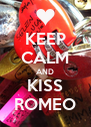 KEEP CALM AND KISS ROMEO - Personalised Poster A4 size